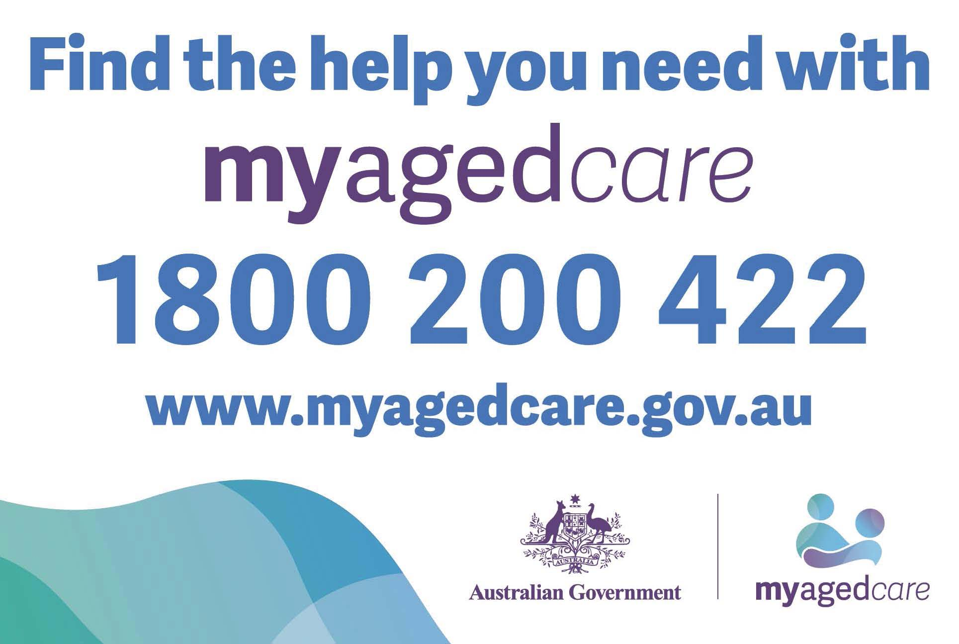 Find the help you need with MyAgedCare: 1800 200 422; www.myagedcare.gov.au