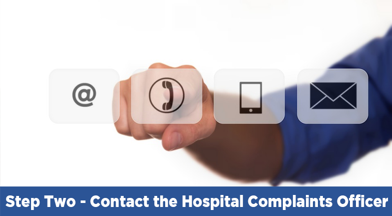 Step two contact the hospital complaints officer